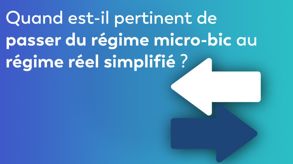 Quand est-il pertinent de passer du régime micro-bic au régime réel simplifié