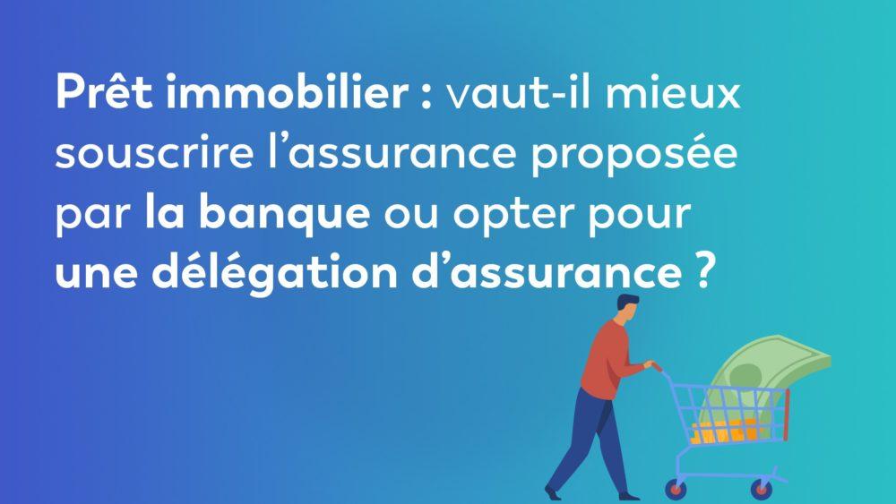 Prêt immobilier : vaut-il mieux souscrire l'assurance proposée par la banque ou opter pour une délégation d'assurance ?